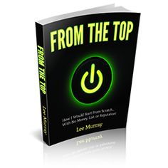 """I definately would recomend Lee Murray's, """"From the Top"""" eBook. Lee is a respected marketer and he has """"walked the walk"""" unlike many others out there. And, for the price you can't go wrong. Lee is only charging five dollars for """"From the Top"""", which I think is a steal."""