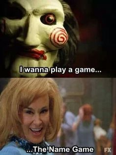 "Saw vs. American Horror Story. ""I wanna play a game...."" ""...The Name Game."""