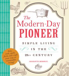 """""""The Modern-Day Pioneer"""" by Charlotte Denholtz guides readers through growing fruits and vegetables, raising chickens for meat or eggs, mending clothes, making homemade bread and more."""