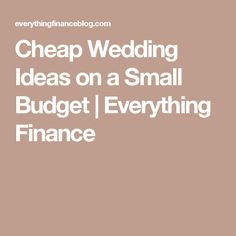 Cheap Wedding Ideas on a Small Budget | Everything Finance