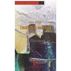 Construim O Lume Nouă - de paul Buică, cartea numărul 2 a Colecției Andronicon