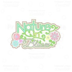 Nature in Bloom Title #SVG #cuttingfile and PNG #clipart - instant download from printablecuttablecreatables.com! #crafts #scrapbooking #cuttingmachine #papercrafts #spring #svgfile #svgcutfiles