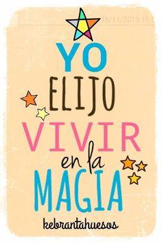 Yo elijo vivir en la magia #Frases #Citas #Quotes #Kebrantahuesos