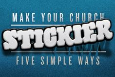 5 Simple Ways to Make Your Church Stickier by Geoff Surratt - ChurchLeaders.com - Christian Leadership Blogs, Articles, Videos, How To's, and Free Resources - Page 5