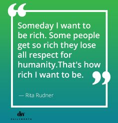 Someday I want to be rich. Some people get so rich they lose all respect for humanity. That's how rich I want to be. Great Quotes, Inspirational Quotes, Millionaire Quotes, How To Become Rich, Successful Women, How To Get Money, Powerful Women, Boss Lady, Woman Quotes