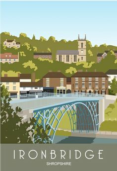 Modern style travel poster of Ironbridge, Shropshire. Posters Uk, Railway Posters, Poster Ads, Poster Prints, Retro Posters, Design Posters, Art Prints, British Travel, Tourism Poster