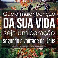 """""""Que a maior bênção da sua vida, seja um coração segundo a vontade de Deus!"""""""