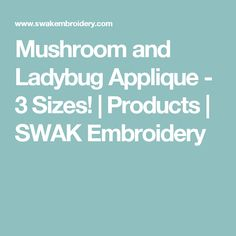 Mushroom and Ladybug Applique - 3 Sizes!   Products   SWAK Embroidery