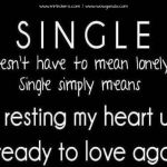 "Single Doesn't Have to Mean Lonely. Single Simply Means ""I'm Resting My Heart Until It's Ready To Love Again"" ~ Love Quote Life Quotes Love, Great Quotes, Quotes To Live By, Inspirational Quotes, Motivational Quotes, Words Quotes, Wise Words, Me Quotes, Sayings"