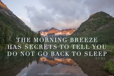 """The morning breeze has secrets to tell you, do not go back to sleep"" - RUMI  maroon bells, colorado, quote, rumi, klk photography, elu photography"
