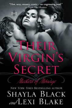 Their Virgin's Secret, Masters of Ménage, Book 2 by Shayla Black http://smile.amazon.com/dp/B006PKOWY4/ref=cm_sw_r_pi_dp_Kew-vb1KGW4EE