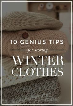 Goodbye, Winter. Hello, SPRING!  Here are10 life changing tips for storing your winter clothes.