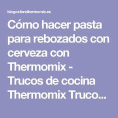 Cómo hacer pasta para rebozados con cerveza con Thermomix - Trucos de cocina Thermomix Trucos de cocina Thermomix