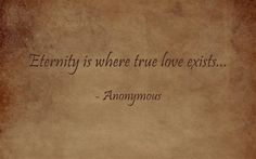 Eternity is where true love exists...