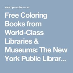 Free Coloring Books from World-Class Libraries & Museums: The New York Public Library, Bodleian, Smithsonian & More |  Open Culture