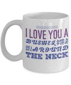 Love Mug - I Love You a Bushel and a Peck and a Hug Around the Neck - 11 oz Gift Mug