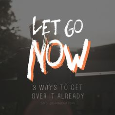 Let Go NOW: 3 Ways to Get Over It Already #letgo #release #youarenotyourpast