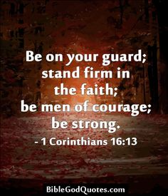 Be on your guard; stand firm in the faith; be men of courage; be strong. - 1 Corinthians 16:13  ► Click here for more: BibleGodQuotes.com