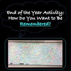 End of the Year Activity   Hello! I use this frequently at the end of the year after we have viewed the movie, Freedom Writers, but you can use this without the film. You can use a motivational video that goes with the title or theme of how you want to be remembered. It's very easy, and I have found my students are very engaged throughout this activity.