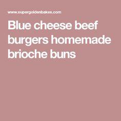 Blue cheese beef burgers homemade brioche buns