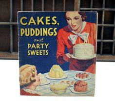 Vintage 1930's Cake Puddings and Party Sweets Cookery Recipes Book   http://www.steptoesantiques.co.uk/acatalog/Vintage-1930-s-Cake-Puddings-and-Party-Sweets-Cookery-Recipes-Book--2866ABk.html#