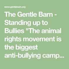 """The Gentle Barn - Standing up to Bullies """"The animal rights movement is the biggest anti-bullying campaign there has ever been!"""""""