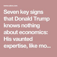 Seven key signs that Donald Trump knows nothing about economics: His vaunted expertise, like most of what he says, is BS - Salon.com