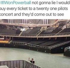 any concert really. I'd only do it just to see what would happen pretty much
