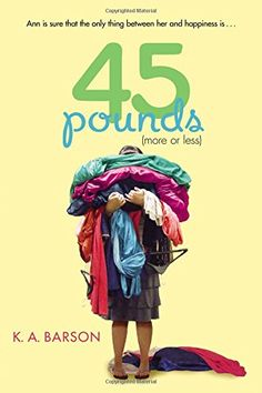 """45 Pounds (more or Less) (Book) : Barson, K. : """"When Ann decides that she is going to lose 45 pounds in time for her aunt's wedding, she discovers that what she looks like is not all that matters""""-- Image Positive, Positive Books, Ya Books, Great Books, Books To Read, Amazing Books, 45 Pounds, Lose 5 Pounds, Santa Story"""