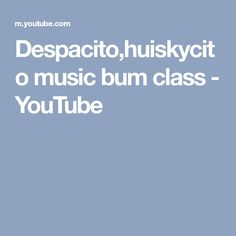 Despacito,huiskycito music bum class - YouTube