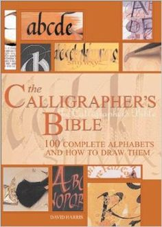 The Calligrapher's Bible: 100 Complete Alphabets and How to Draw Them: David Harris: 0027011056154: Amazon.com: Books