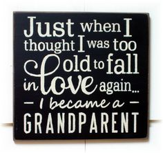 Just when I thought I was too old to fall in love again I became a Grandparent wood sign on Etsy, $22.00