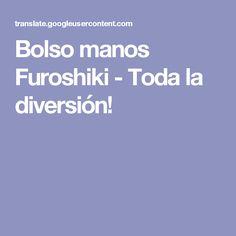 Bolso manos Furoshiki - Toda la diversión!