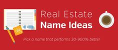 It's a fair bet that your first real estate name ideas will fail since...when finalizing a name you should know that...improves it by at least 139%!