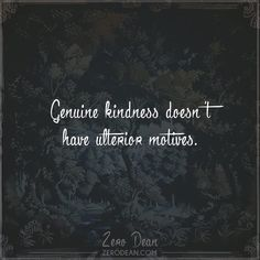 Excerpt from: Genuine kindness doesn't have ulterior motives
