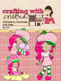 Strawberry Shortcake......  now I need to figure out how a SVG and Cricut work....do they?