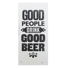 Good People Drink Good Beer by Stephen Kenny    Materials: 130gsm Recycled White Paper    Dimensions: 22cm x 46.3cm  £25.00