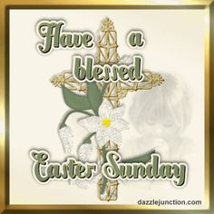 I want to share this Blessed Easter Sunday Easter picture from Dazzle Junction with you.  Click to see it larger.