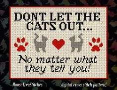 Don't Let the Cat out... No Matter what she tells you! ( three versions available!) by MooseTreeStitches