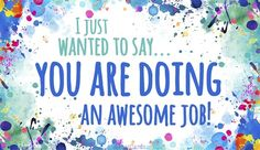 You're Doing an Awesome Job ecard, online card Job Well Done Quotes, Great Job Quotes, Quotes For Kids, Thank You Quotes For Coworkers, Kid Quotes, Daily Quotes, True Quotes, Qoutes, Staff Appreciation Gifts