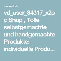 vd_user_84317_x2oc Shop , Tolle selbstgemachte und handgemachte Produkte: individuelle Produkte