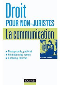 Droit pour non-juristes : la communication (photographie, publicité, e-mailing, internet…) de Carine Piccio