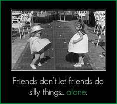 So true - I love my friends!!