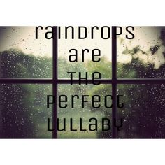 Raindrops are the perfect lullaby