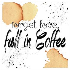 TCM&TSCC-COFFEEPRINTABLE-ForgetLoveFallinCoffee.png 2.400×2.400 piksel