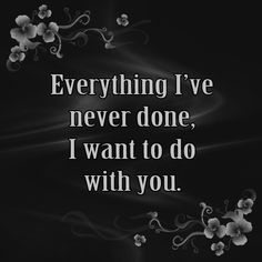 And everything I have done...I want to re-do with you!!!
