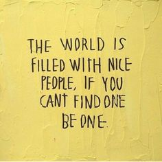 """""""The world is full of nice people. If you can't find one, be one."""" - Bill Murrary, 2014"""