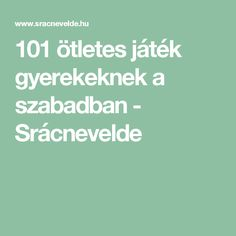 101 ötletes játék gyerekeknek a szabadban - Srácnevelde Parenting Advice, Arcade Games, Activities, Education, Math, Creative, Parenting Tips, Math Resources, Early Math