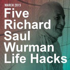 Five Richard Saul Wurman Life Hacks