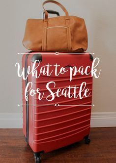 What to pack for Seattle Trip.